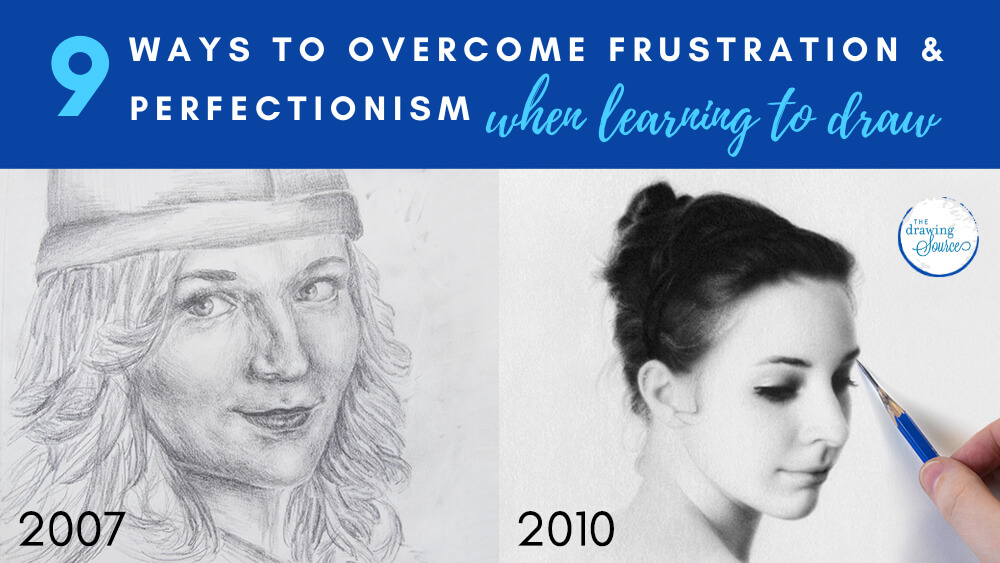 Two realistic portrait drawings from two different years showing before and after drawing improvement, with text: 9 Ways to Overcome Artistic Frustration and Perfectionism when Learning to Draw